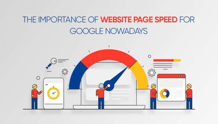 The Importance of Website Page Speed for Google Nowadays